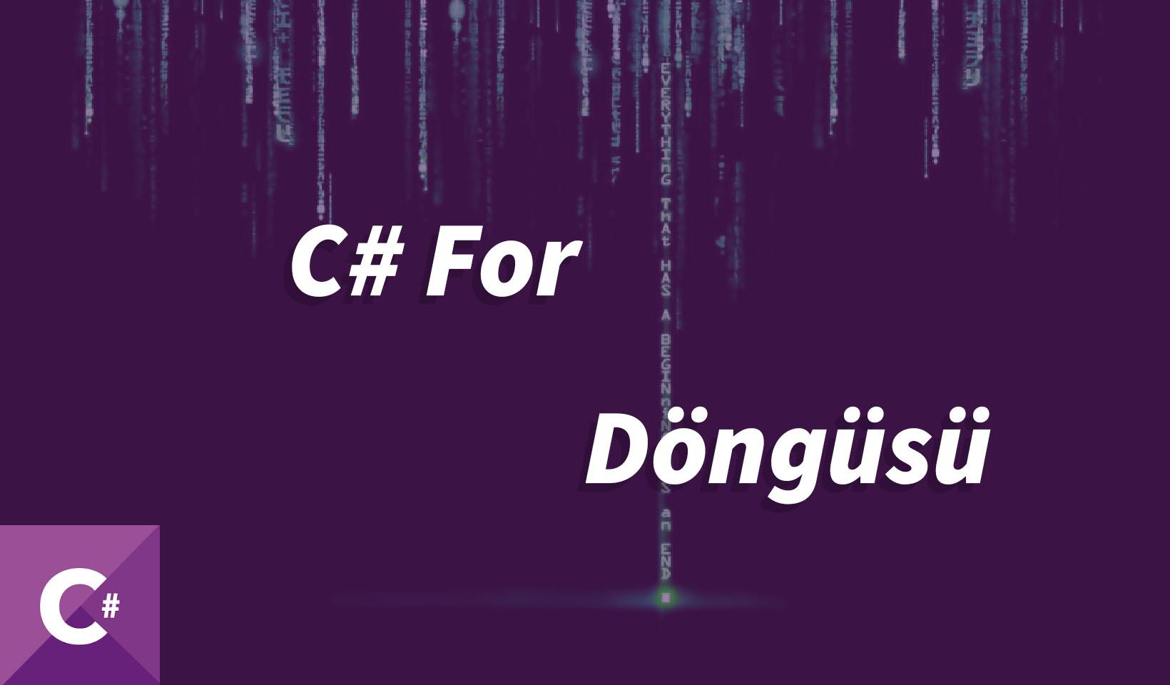 c#, c# for, c#for döngüsü, for örnekleri, c# örnekleri, c#da for döngüsü, c# da for