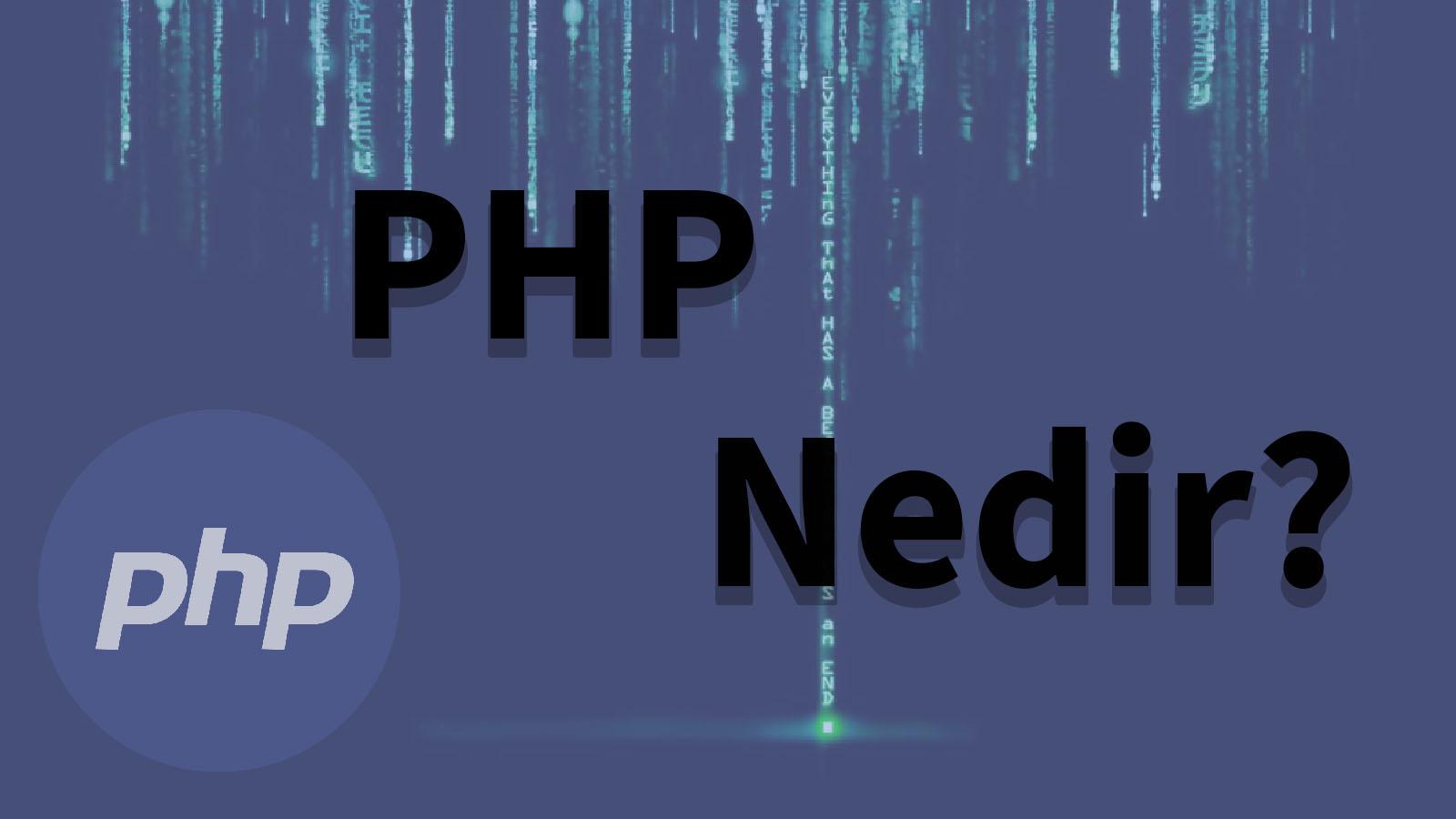 php nedir, php öğren, php ne işe yarar,php kodlama,php yazılım,