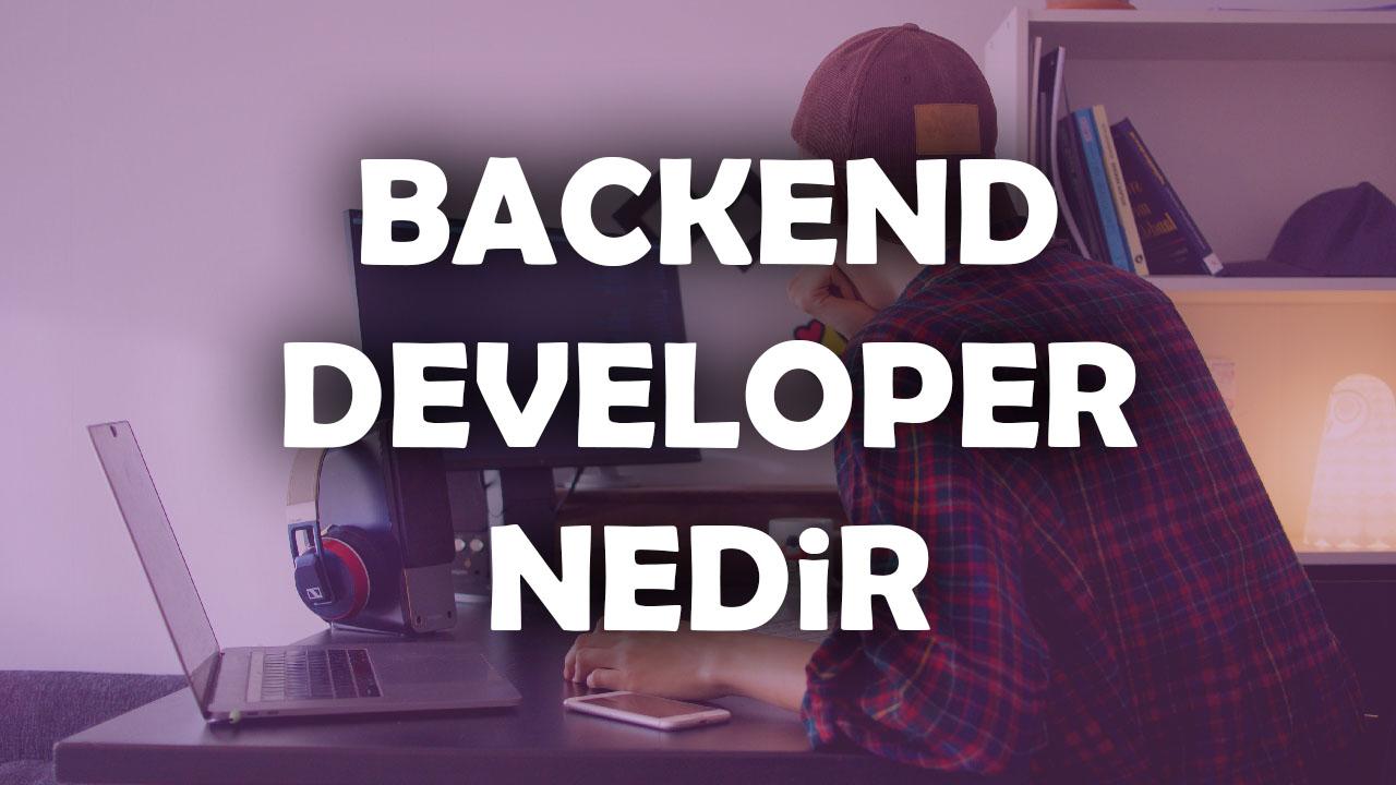 backend developer nedir, back end developer nedir, front end back end nedir, frontend backend nedir, developer nedir, backend developer, full stack developer nedir, backend developer özellikleri, backend nedir