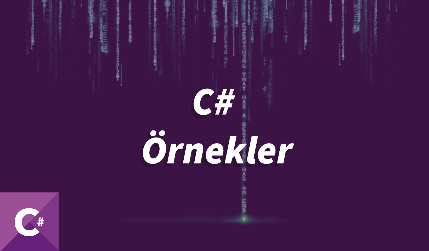 c#örnekleri, c# örnek, c sharp örnek, c sharp örnekleri, c# if else örnekleri, c# if örnekleri, c# for örnekleri, for örnekleri c#, if else örnekleri c#