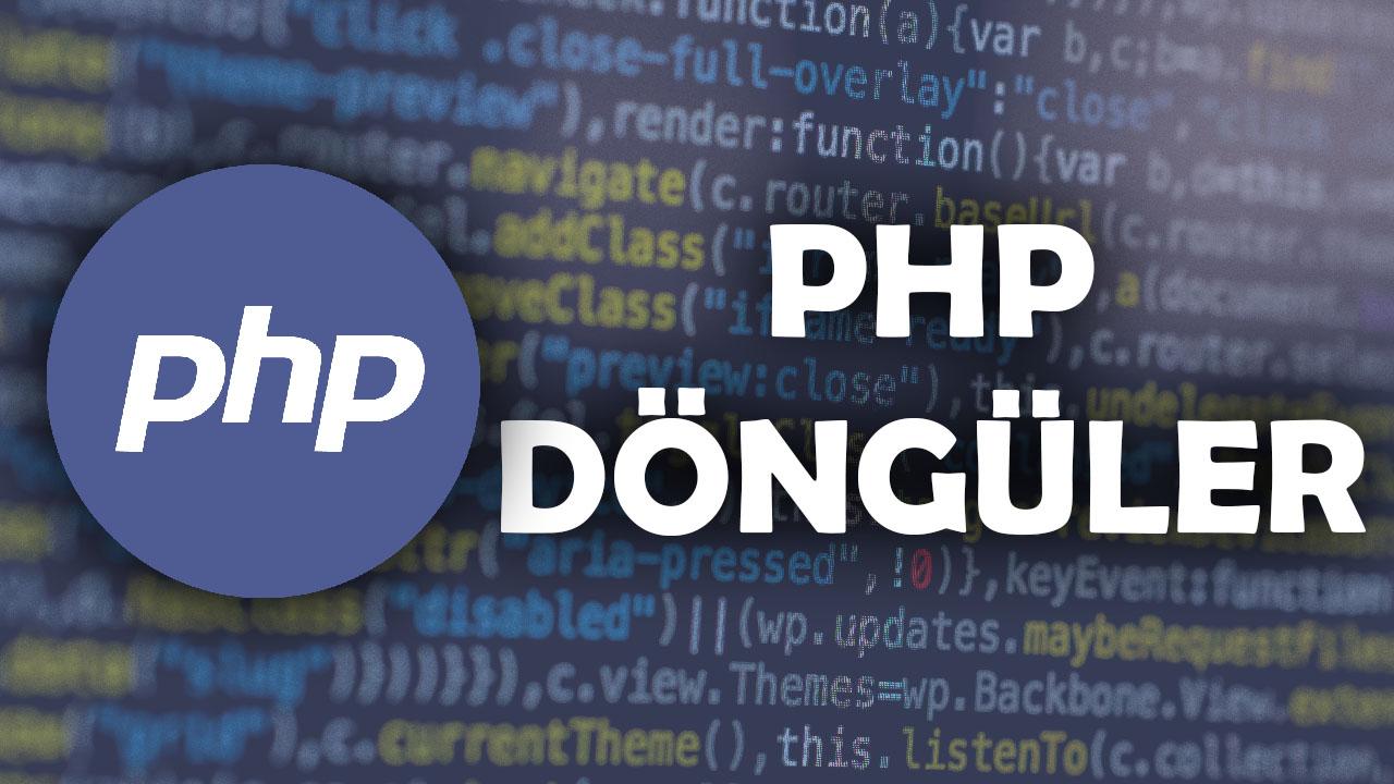 php de döngü deyimleri, php de döngüler, php dizi döngüsü, php döngü, php döngüsü, foreach döngüsü, php döngü örnek, php for, php while, php foreach, php do while, php döngü örnekleri, php döngüler