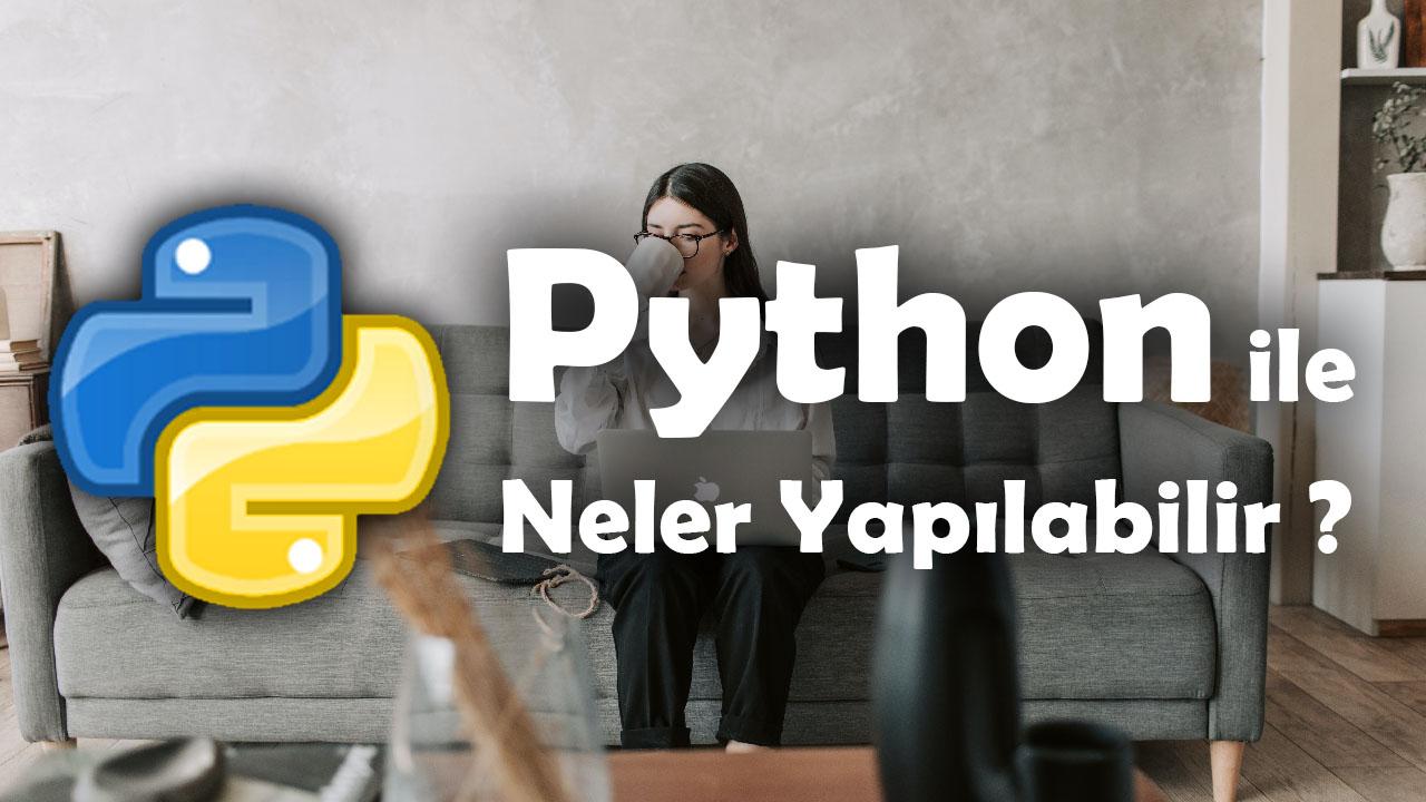 python, python türkçe, python kullanım alanları, python ne için kullanılır, python ile neler yapılabilir, phyton dili, python python, python öğren, python türkçe öğren, python türkçe ders