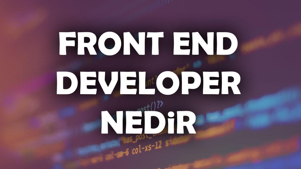 developer, front end developer, front end geliştirici, front-end, frontend developer, frontend developer ne iş yapar, frontend geliştirici, html, kodlama, ön yüz geliştirici, seo uzmanı, web tasarım ve kodlama, web tasarımı, yazılım, yazılım dili, yazılımcı